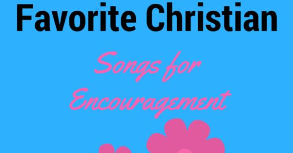 My Top Ten Christian Songs For Encouragement