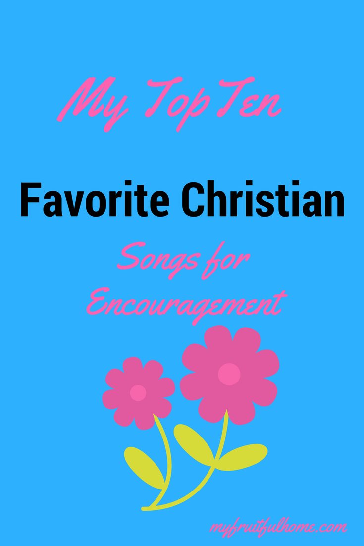 my top ten christian songs for encouragement