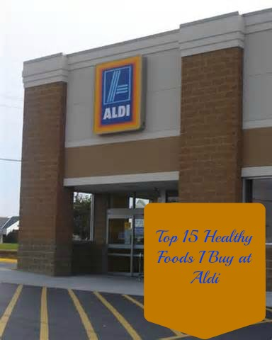 My Top Fifteen healthy foods i buy at aldi