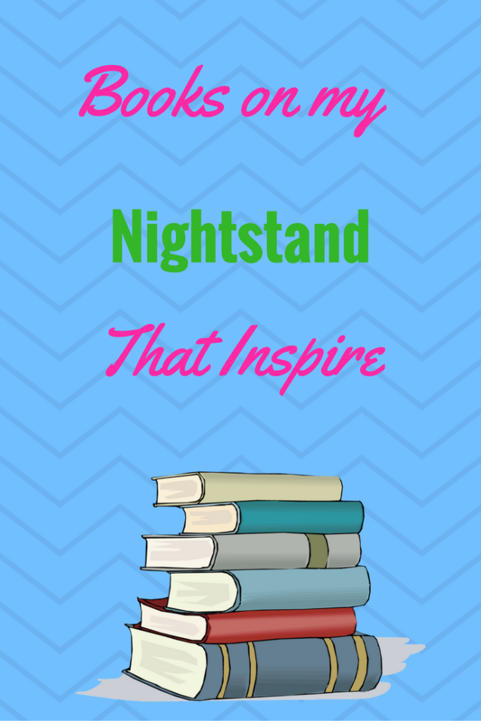 Books on My Nightstand- {Books That Inspire}