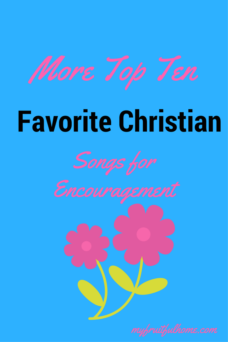 More Top Ten Favorite Christian Songs for Encouragement